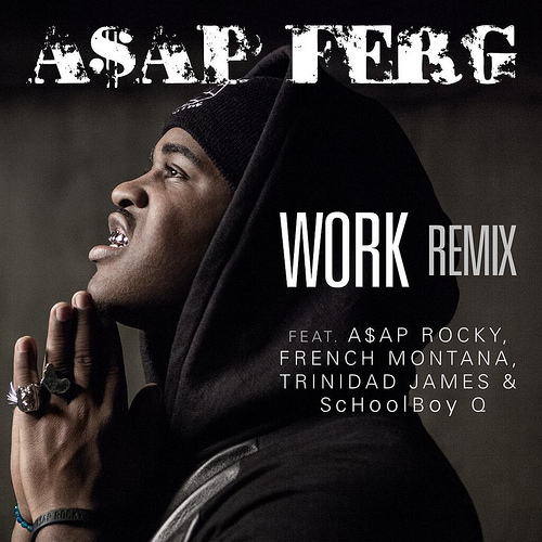 A$AP Ferg ft. A$Ap Rocky, French Montana, Trinidad James & ScHoolBoY Q – Work Remix