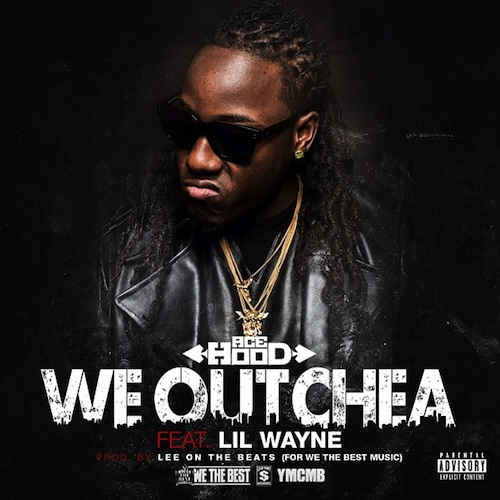 Ace Hood Featuring Lil Wayne -We Outchea