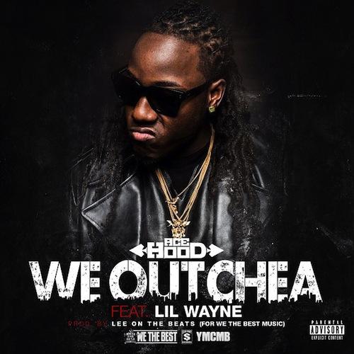 Ace Hood Featuring Lil Wayne -We Outchea
