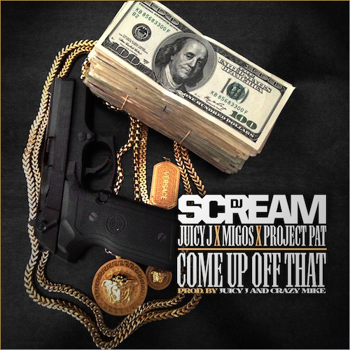 DJ Scream feat. Juicy J, Project Pat & Migos - Come Up Off That